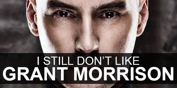 i still don't like grant morrison